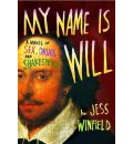 My Name is Will: A Novel of Sex, Drugs, and Shakespeare