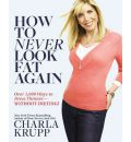 How to Never Look Fat Again!: Over 1000 Ways to Dress Thinner - Without Dieting