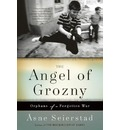 Angel of Grozny: Orphans of a Forgotten War
