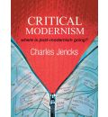 Critical Modernism: Where is Post-modernism Going? What is Post-modernism?