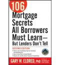 106 Mortgage Secrets All Borrowers Must Learn: But Lenders Don't Tell