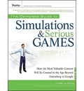 The Complete Guide to Simulations and Serious Games: How the Most Valuable Content Will be Created in the Age Beyond Guttenberg to Google