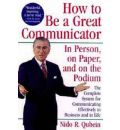 How to be a Great Communicator: In Person, on Paper and on the Podium