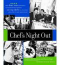 Chef's Night Out: From Four-star Restaurants to Neighborhood Favorites, Top Chefs Tell You Where (and How!) to Enjoy America's Best
