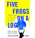Five Frogs on a Log: A CEO's Field Guide to Accelerating the Transition in Mergers, Acquisition and Gut Wrenching Change
