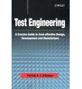 Test Engineering: A Concise Guide to Cost-Effective Design, Development and Manufacture