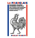 Franglais, Le: Forbidden English, Forbidden American - Law, Politics and Language in Contemporary France