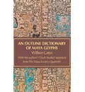 An Outline Dictionary of Maya Glyphs: With a Concordance and Analysis of Their Relationships