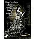 Victorian & Edwardian Fashion: A Photographic Survey