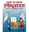 How to Draw Pirates: Captains, Crews, Ships and More