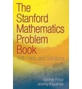 The Stanford Mathematics Problem Book: With Hints and Solutions