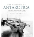 The Crossing of Antarctica: Original Photographs from the Epic Journey That Fulfilled Shackleton's Dream