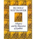 Allegory and the Migration of Symbols: The Collected Essays of Rudolf Wittkower