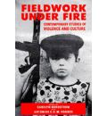 Fieldwork Under Fire: Contemporary Studies of Violence and Culture