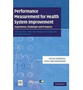 Performance Measurement for Health System Improvement: Experiences, Challenges and Prospects