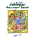 The Amazing Mathematical Amusement Arcade