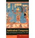 Ambivalent Conquests: Maya and Spaniard in Yucatan, 1517-1570