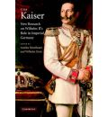 The Kaiser: New Research on Wilhelm II's Role in Imperial Germany