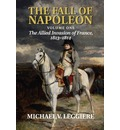 The Fall of Napoleon: Volume 1, The Allied Invasion of France, 1813-1814: Allied Invasion of France, 1813 v. 1
