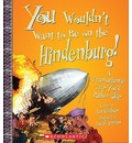 You Wouldn't Want to Be on the Hindenburg!: A Transatlantic Trip You'd Rather Skip