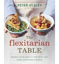The Flexitarian Table: Inspired, Flexible Meals for Vegetarians, Meat Lovers, and Everyone in Between