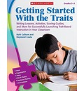 Getting Started with the Traits, Grades 3-5: Writing Lessons, Activities, Scoring Guides, and More for Successfully Launching Trait-Based Instruction in Your Classroom