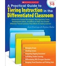Practical Guide to Tiering Instruction in the Differentiated Classroom, Grades 3-8: Classroom-Tested Strategies, Management Tools, Assessment Ideas, a