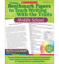Using Benchmark Papers to Teach Writing with the Traits: Middle School: Grades 6-8
