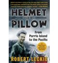 Helmet for My Pillow: From Parris Island to the Pacific