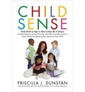 Child Sense: From Birth to Age 5, How to Use the 5 Senses to Make Sleeping, Eating, Dressing, and Other Everyday Activities Easier While Strengthening Your Bond with Your Child