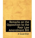 Remarks on the Opposition to the Poor Law Amendment Bill