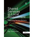 Shared Services in Local Government: Improving Service Delivery
