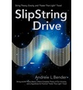 Slipstring Drive: String Theory, Gravity, and Faster Than Light Travel