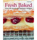 Fresh Baked: Over 80 Tantalizing Recipes for Cakes, Pastries, Biscuits and Breads