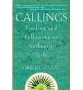 Callings: Finding and Following an Authentic Life