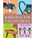 Kovels' American Collectibles 1900 to 2000