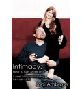 Intimacy: How to Get More of It: A Peek Into Understanding the Male Mind