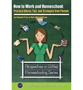How to Work and Homeschool: Practical Advice, Tips, and Strategies from Parents