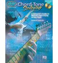 Chord Tone Soloing: A Guitarist's Guide to Melodic Improvising in Any Style