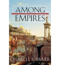 Among Empires: American Ascendancy and Its Predecessors