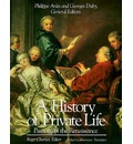 A History of Private Life: Passions of the Renaissance v. 3