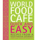World Food Cafe: Quick and Easy: Recipes from a Vegetarian Journey