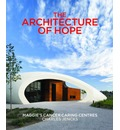 Architecture of Hope: Maggie's Cancer Caring Centres