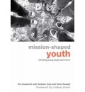 Mission-shaped Youth: Rethinking Young People and Church