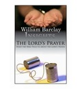 The Lord's Prayer: What the Bible Tells Us About the Lord's Prayer