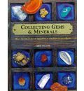 Collecting Gems and Minerals: Hold the Treasures of the Earth in the Palm of Your Hand