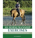 101 Horsemanship Exercises: Ideas for Improving Groundwork and Ridden Skills
