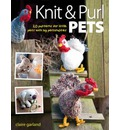 Knit and Purl Pets: 20 Patterns for Little Pets with Big Personalities - Knitted Animals, Dogs, Cats, Horses, Mice, Chickens