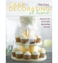 Cake Decorating at Home: Discover Cake Decorating for Fun with Over 30 Designs!