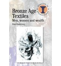 Bronze Age Textiles: Men, Women and Wealth